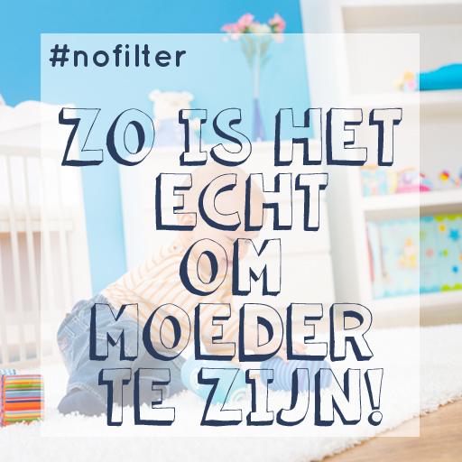 Mama zijn? Zo is het ECHT! #nofilter