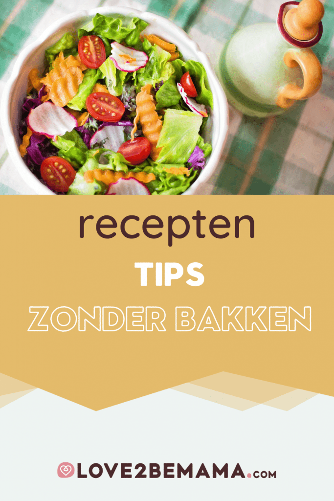 Recepten tips zonder bakken of koken