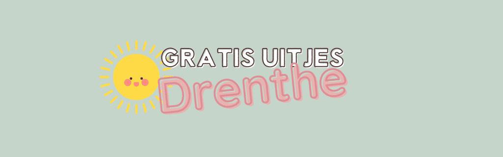 Gratis uitjes Drenthe